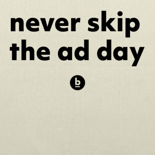 Never skip the ad day