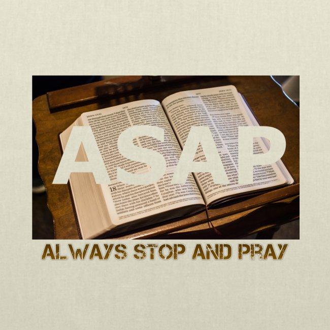 ASAP Always stop and pray auf einer Bibel