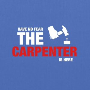Har No Fear The Carpenter Is Here - Stoffveske