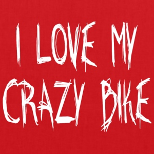 I LOVE MY CRAZY BIKE - Stoffbeutel