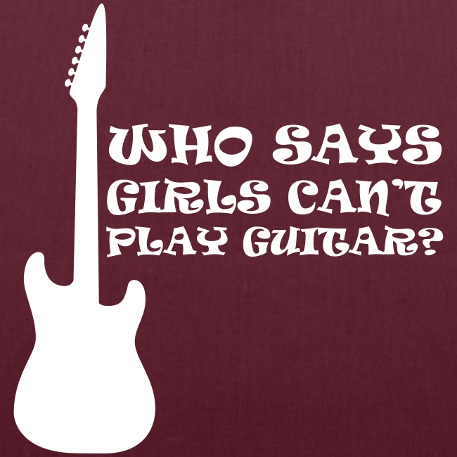 Who Says Girls Can't Play Guitar?