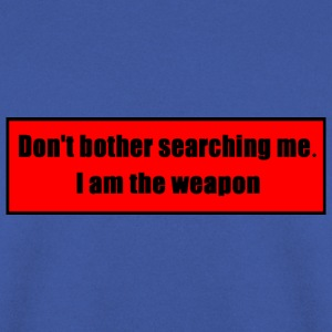 Don't Bother Searching Me - I Am The Weapon - Men's Sweatshirt