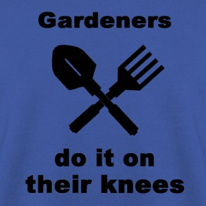 Gardeners Do It On Their Knees - Men's Sweatshirt