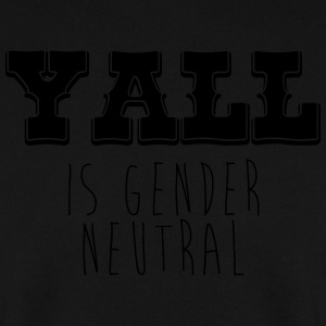 Yall is gender neutral - Men's Sweatshirt