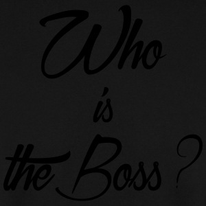 who is the boss - Sweat-shirt Homme