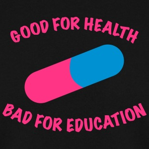 Good for health bad for education. - Männer Pullover