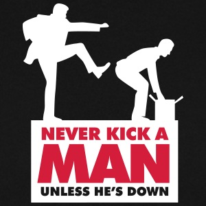Never Kick A Man Unless He's Down. - Men's Sweatshirt