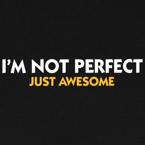 I Am Not Perfect. Just Awesome! - Men's Sweatshirt