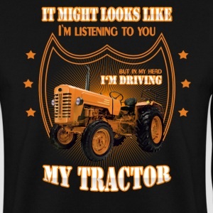 In my head I 'm driving my TRACTOR Trekker tractor - Men's Sweatshirt
