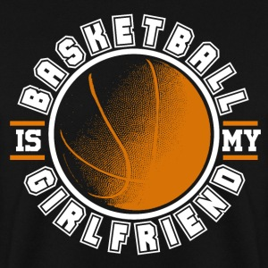 Basketball my girlfriend - Men's Sweatshirt