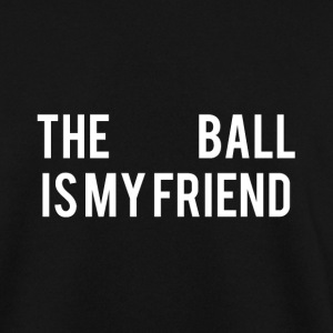The Ball is my friend - Men's Sweatshirt