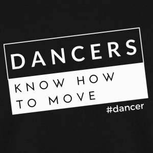 Dansers Know How to Move - Mannen sweater