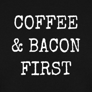 coffee and bacon first - Men's Sweatshirt