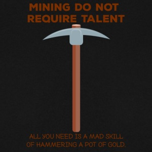 Mining: Mining do not require talent. all you - Men's Sweatshirt