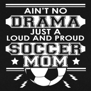 Mother - Mom - No Drama Loud and Proud Soccer Mom - Men's Sweatshirt