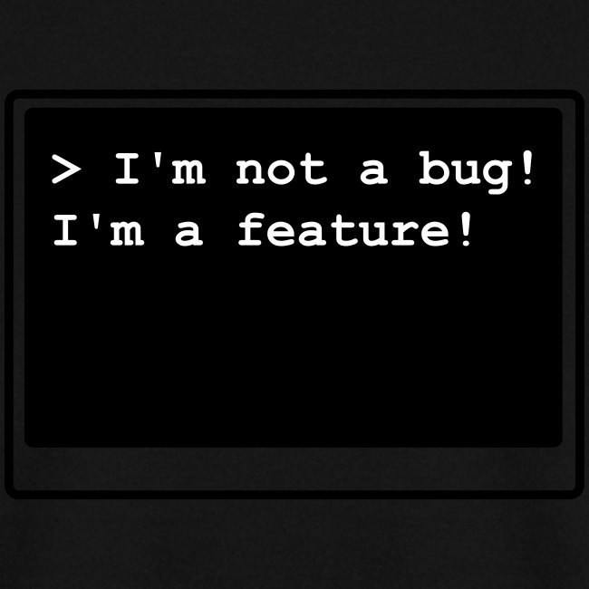 I'm not a bug! I'm a feature! (s/w)