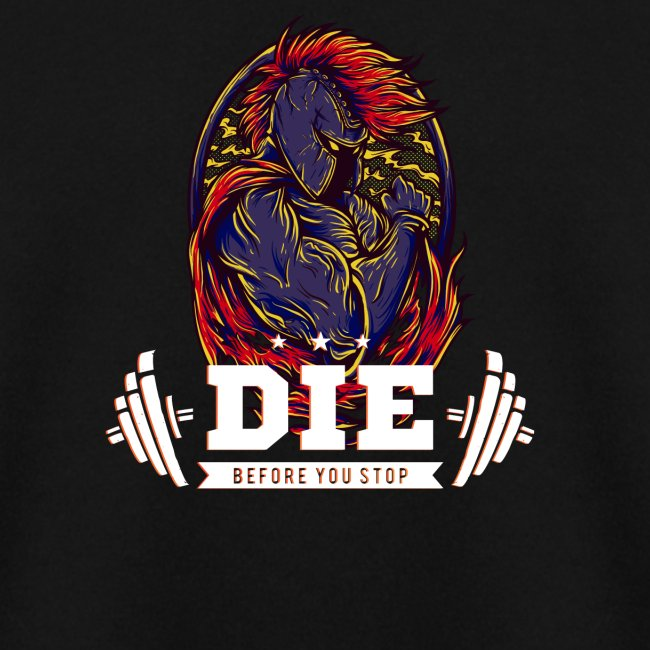 Die before you stop Legendary Fitness Design