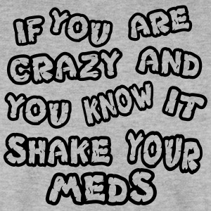 If you are crazy and you know it shake your meds - Männer Pullover