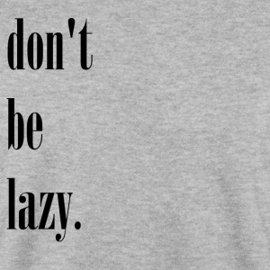 black dont be lazy - Men's Sweatshirt