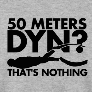 50 Meters DYN? That's nothing - Männer Pullover