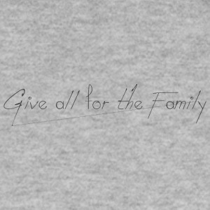Give_all_for_the_Family_ - Sweat-shirt Homme