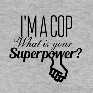 I am a cop what is your superpower - Men's Sweatshirt