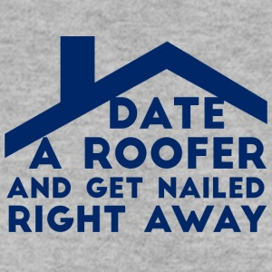 Roofers: Date A Roofer And Get Nailed Right - Men's Sweatshirt