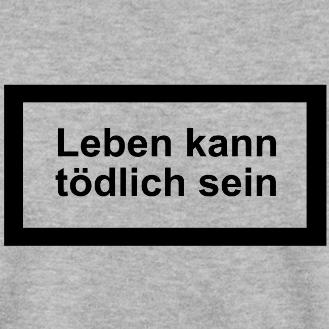 leben_kann_toedlich_sein