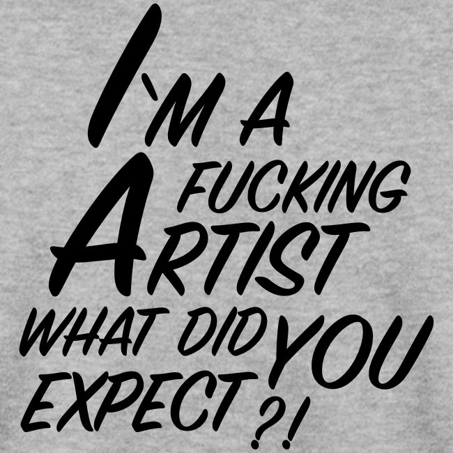 I'm a F... Artist What did you Expect?