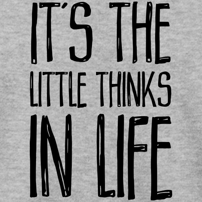 It´s the little thinks