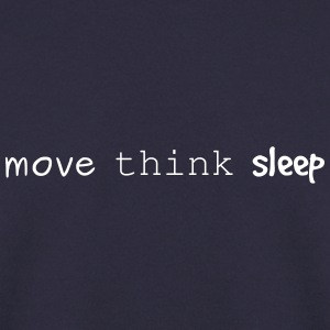 Move think sleep - Men's Sweatshirt