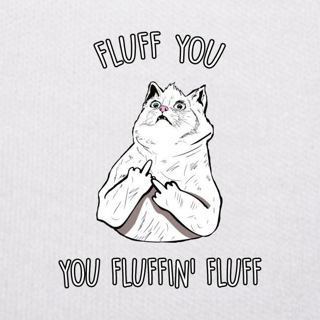 Fluff You, You Fluffin Fluff Cat