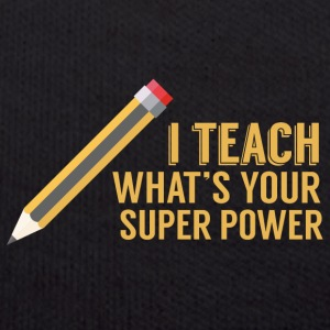 Teacher / school: I teach. What's your superpower? - Teddy Bear