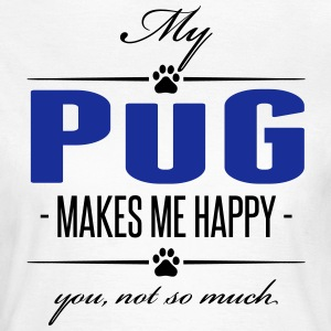 My Pug makes me happy - Women's T-Shirt