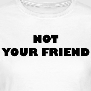 Not your friend - Frauen T-Shirt