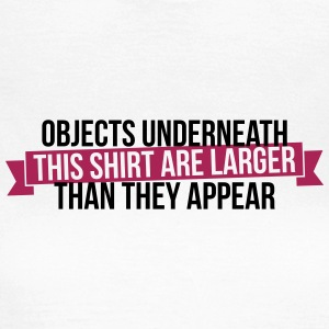 Objects underneath are larger - Frauen T-Shirt