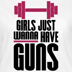 Girl Just Wanna Guns Gym Fitness - Women's T-Shirt