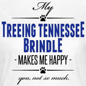 My Treeing Tennessee Brindle makes me happy - Frauen T-Shirt