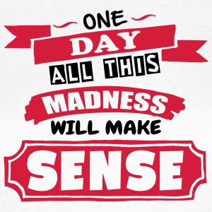 Madness Makes Sense - T-shirt Femme