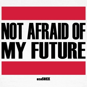 Not afraid of my future - Frauen T-Shirt