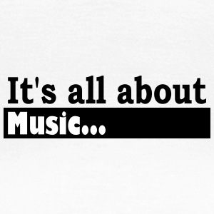Its all about Music - Women's T-Shirt