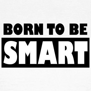 Born to be Smart - Frauen T-Shirt