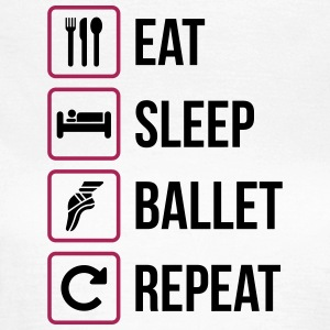 Eat Sleep Ballet Repeat - Frauen T-Shirt