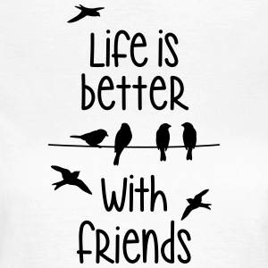 life is better with friends Birds tweeting friend - Women's T-Shirt