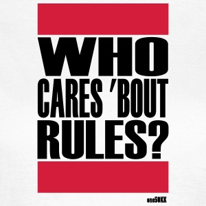 Who cares bout rules - Frauen T-Shirt