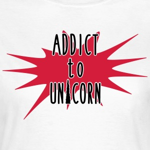addict to unicorn - Women's T-Shirt