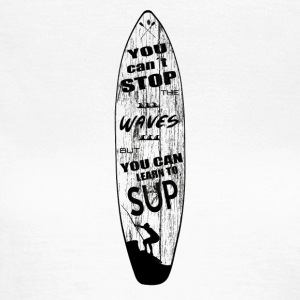 You can´t stop the waves. But you can learn to SUP - Frauen T-Shirt