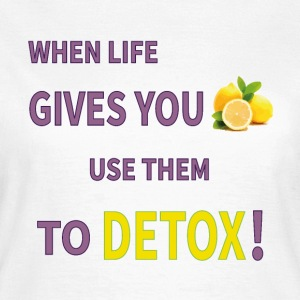 When life gives you lemons you use them to detox! - Women's T-Shirt