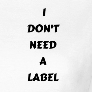 I DONT NEED A LABEL - Women's T-Shirt