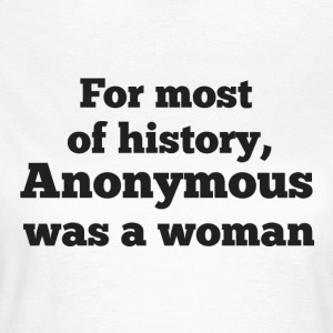 For MOST of history, Anonymous was a woman - Women's T-Shirt